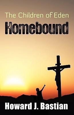 The Children of Eden Homebound Howard J. Bastian