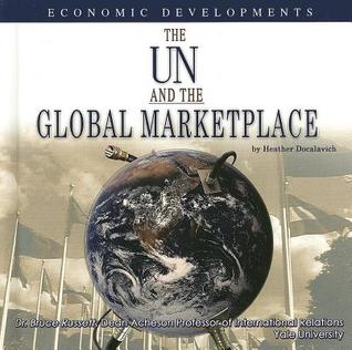 The UN and the Global Marketplace: Economic Developments  by  Heather Docalavich