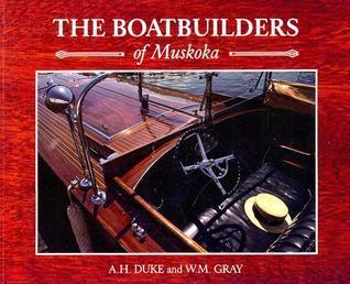 Boat Builders Of Muskoka  by  A.H. Duke