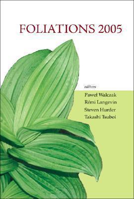 Foliations 2005: Proceedings of the International Conference Lodz, Poland 13-24 June 2005  by  Pawel Grzegorz Walczak
