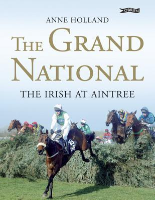 The Grand National: The Irish At Aintree Anne Holland