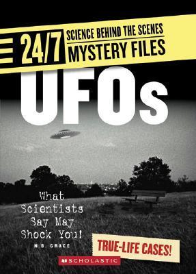 UFOs: What Scientists Say May Shock You! (24/7: Science Behind the Scenes: Mystery Files)  by  N.B. Grace