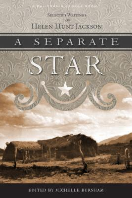 A Separate Star: Selected Writings of Helen Hunt Jackson Helen Hunt Jackson