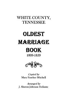 White County, Tennessee Oldest Marriage Book, 1809-1859 Adrian Mitchell