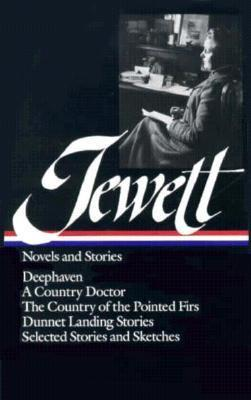 Novels and Stories: Deephaven / A Country Doctor / The Country of the Pointed Firs / Dunnet Landing Stories / Selected Stories and Sketches  by  Sarah Orne Jewett