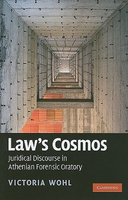 Laws Cosmos: Juridical Discourse in Athenian Forensic Oratory  by  Victoria Wohl