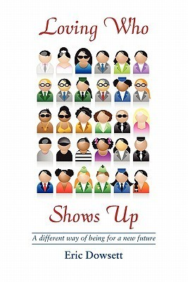 Loving Who Shows Up  by  Eric Dowsett
