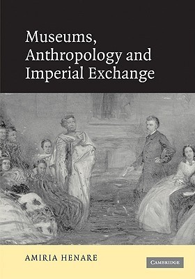 Museums, Anthropology and Imperial Exchange  by  Amiria Henare