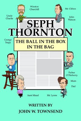 Seph Thornton: The Ball in the Box in the Bag John W. Townsend