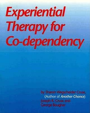 Experiential Therapy for Co-Dependency  by  Sharon Wegscheider-Cruse