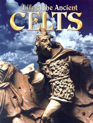 Life of the Ancient Celts  by  Hazel Richardson