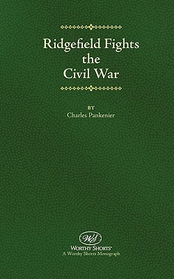 Ridgefield Fights the Civil War Charles Pankenier