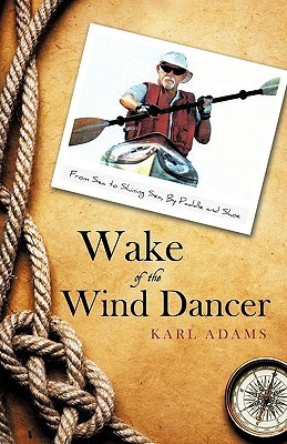 Wake of the Wind Dancer: From Sea to Shining Sea, Paddle and Shoe by Adams Karl Adams