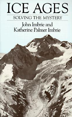 Ice Ages: Solving the Mystery  by  John Imbrie