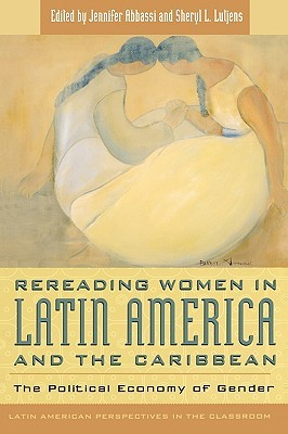 Rereading Women in Latin America and the Caribbean: The Political Economy of Gender  by  Jennifer Abbassi