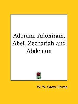 Adoram, Adoniram, Abel, Zechariah and Abdemon  by  W.W. Covey-Crump