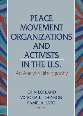 Peace Movement Organizations And Activists In The U. S.: An Analytic Bibliography  by  John Lofland