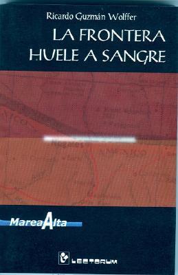 La frontera huele a sangre (Coleccion Marea Alta)  by  RicardoGuzman Wolffer