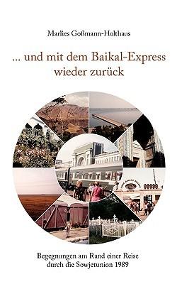 ... und mit dem Baikal-Express wieder zurück: Begegnungen am Rand einer Reise durch die Sowjetunion 1989  by  Marlies Gomann-Holthaus