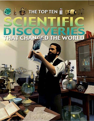 The Top Ten Scientific Discoveries That Changed the World  by  Chris Oxlade