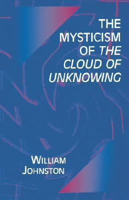 Mysticism of the Cloud of Unknowing  by  William Johnston