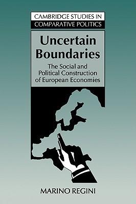 Uncertain Boundaries: The Social and Political Construction of European Economies Marino Regini
