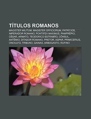 T Tulos Romanos: Magister Militum, Magister Officiorum, Patr Cios, Imperador Romano, Pontifex Maximus, Pampr Pio, C Sar, Armato  by  Source Wikipedia