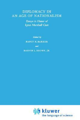 Diplomacy in an Age of Nationalism: Essays in Honor of Lynn Marshall Case  by  Nancy Nichols Barker