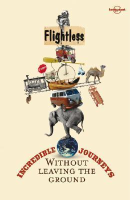 Flightless: Incredible Journeys Without Leaving the Ground  by  Tony Wheeler