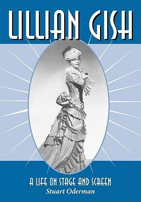 Lillian Gish: A Life on Stage and Screen  by  Stuart Oderman