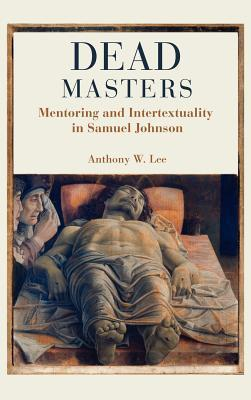 Dead Masters: Mentoring and Intertextuality in Samuel Johnson Anthony Lee