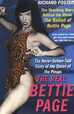 The Real Bettie Page: The Truth About the Queen of Pinups  by  Richard Foster