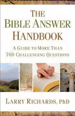 The Bible Answer Handbook: A Guide to More Than 700 Challenging Questions  by  Lawrence O. Richards