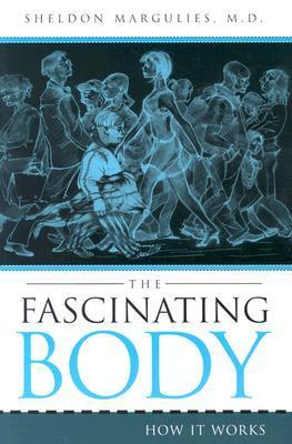The Fascinating Body: How It Works  by  Sheldon Margulies
