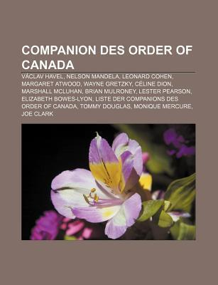 Companion Des Order of Canada: V Clav Havel, Nelson Mandela, Leonard Cohen, Margaret Atwood, Wayne Gretzky, C Line Dion, Marshall McLuhan  by  Source Wikipedia