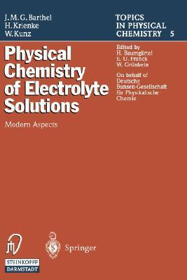 Physical Chemistry Of Electrolyte Solutions: Modern Aspects  by  Josef M.G. Barthel