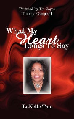 What My Heart Longs To Say Lanelle Tate