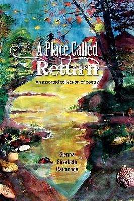 A Place Called Return  by  Sienna Elizabeth Raimonde