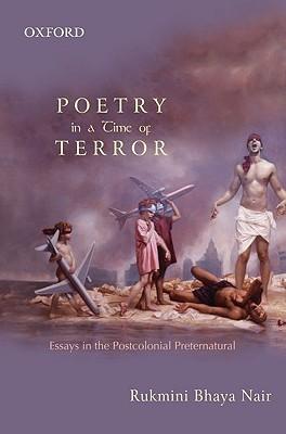 Poetry in a Time of Terror: Essays in the Postcolonial Preternatural Rukmini  Bhaya. Nair