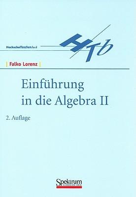 Einfuhrung in Die Algebra II  by  Falko Lorenz