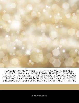 Cameroonian Women, including: Marie-th r se Assiga Ahanda, Calixthe Beyala, Jean Ikell -matiba, Claude Njik -bergeret, Axelle Kabou, L onora Miano, K-tino, Anne-marie Nzi , B b Manga, Charlotte Dipanda, Beatrice Bofia, Suzy Bofia, Elisabeth Tanke Hephaestus Books