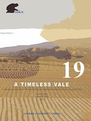 A Timeless Vale: Archaeology and Related Studies of the Jordan Valley  by  Eva Kaptijn