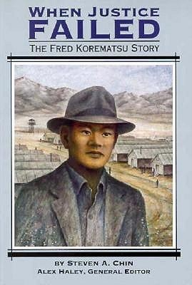 When Justice Failed the Fred Korematsu Story: Student Reader Steven A. Chin