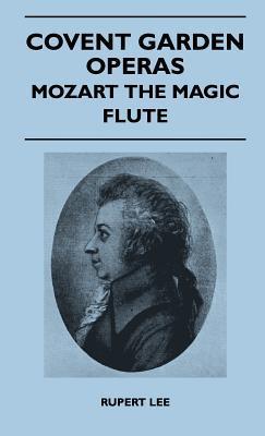 Covent Garden Operas - Mozart the Magic Flute  by  Rupert Lee