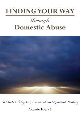 Through Domestic Abuse: A Guide to Physical, Emotional, and Spiritual Healing Constance Fourre