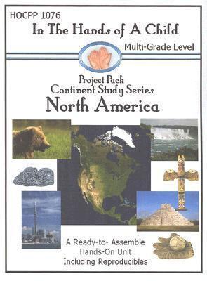 North America (In The Hands Of A Child: Project Pack Continent Study) Kimm Bellotto
