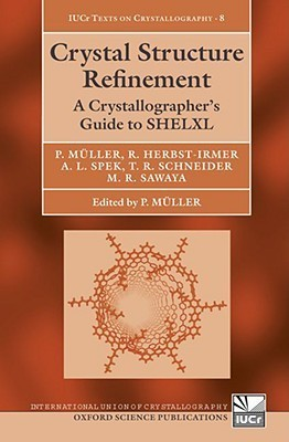 Crystal Structure Refinement: A Crystallographers Guide to SHELXL [With CDROM] Peter  Müller