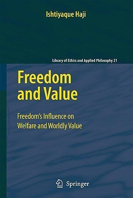 Freedom and Value: Freedom S Influence on Welfare and Worldly Value  by  Ishtiyaque Haji