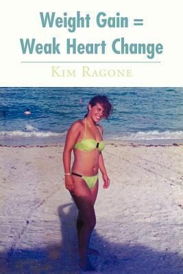 Weight Gain = Weak Heart Change  by  Kim Ragone
