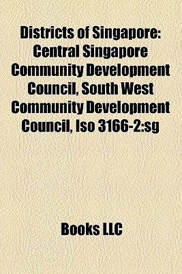Districts of Singapore: Central Singapore Community Development Council, South West Community Development Council, ISO 3166-2:SG Books LLC